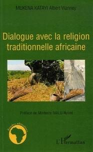 Albert Vianney Mukena Katayi - Dialogue avec la religion traditionnelle africaine.