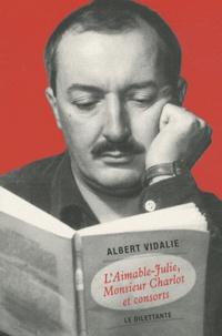Albert Vidalie - L'Aimable-Julie, Monsieur Charlot et consorts.