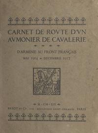 Albert Vuaflart et Antoine Poidebard - Carnet de route d'un aumônier de cavalerie - D'Arménie au front français, mai 1914 - décembre 1917.