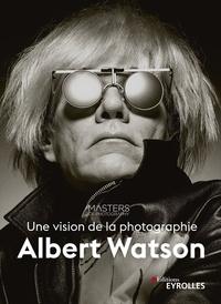 Albert Watson - Une vision de la photographie.