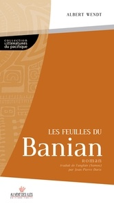 Albert Wendt - Les Feuilles du Banian.