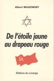 Albert Wilkowsky - De l'étoile jaune au drapeau rouge.
