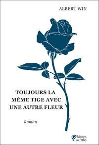 Albert Win - Toujours la même tige avec une autre fleur.