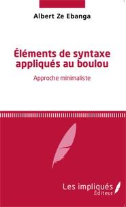Albert Ze Ebanga - Eléments de syntaxe appliqués au boubou - Approche minimaliste.