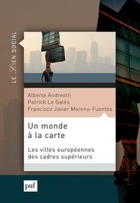 Alberta Andreotti et Patrick Le Galès - Un monde à la carte - Villes et mobilités des cadres supérieurs européens.