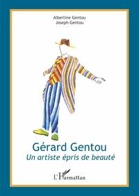 Albertine Gentou et Joseph Gentou - Gérard Gentou - Un artiste épris de beauté.