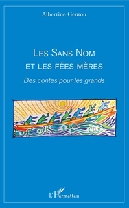 Albertine Gentou - Les sans nom et les fées mères - Des contes pour les grands.