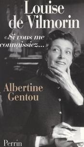 Albertine Gentou - Louise de Vilmorin - Si vous me connaissiez....