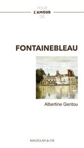 Albertine Gentou - Pour l'amour de Fontainebleau.