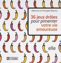 Albertine Maurice et Christophe Maurice - 36 Jeux drôles pour pimenter votre vie amoureuse.