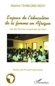 Albertine Tshibilondi Ngoyi - Enjeux de l'éducation de la femme en Afrique - Cas des femmes congolaises du Kasaï.