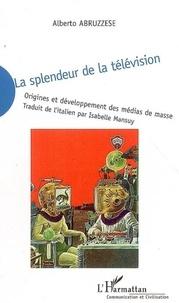 Alberto Abruzzese - La splendeur de la télévision.