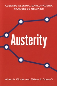 Alberto Alesina et Carlo Favero - Austerity - When It Works and When It Doesn't.