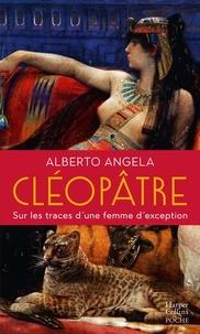 Alberto Angela - Cléopâtre - Sur les traces d'une femme d'exception.