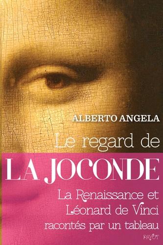 Le regard de la Joconde. La Renaissance et Léonard de Vinci racontés par un tableau