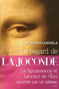Alberto Angela - Le regard de la Joconde - La Renaissance et Léonard de Vinci racontés par un tableau.