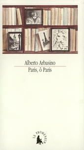 Alberto Arbasino - Paris, ô Paris.
