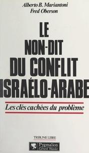 Alberto B. Mariantoni et Fred Oberson - Le non-dit du conflit israélo-arabe - Les clés cachées du problème.