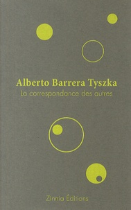 Alberto Barrera Tyszka - La correspondance des autres.