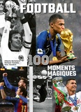 Alberto Bertolazzi et Stefano Fonsato - Football 100 moments magiques.