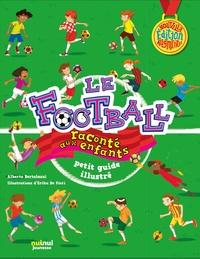 Le football raconté aux enfants- Petit guide illustré - Alberto Bertolazzi |