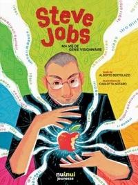 Alberto Bertolazzi et Carlotta Notaro - Steve Jobs - Ma vie de génie visionnaire.