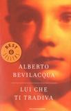 Alberto Bevilacqua - Lui che ti tradiva.