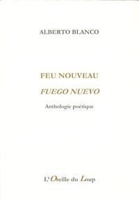 Alberto Blanco - Feu nouveau - Anthologie poétique.