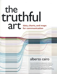 Alberto Cairo - The Truthful Art - Data, Charts, and Maps for Communication.
