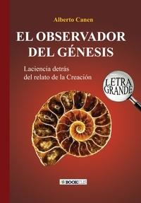 Alberto Canen - 26ED EL OBSERVADOR DEL GÉNESIS. LA CIENCIA DETRÁS DEL RELATO DE LA CREACIÓN.