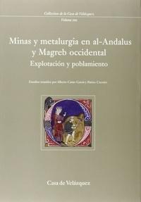 Alberto Canto Garcia et Patrice Cressier - Minas y metalurgia en al-Andalus y Magreb occidental - Explotacion y problamiento.