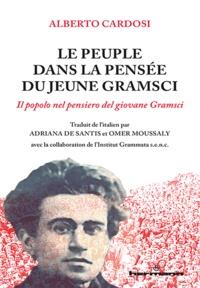 Alberto Cardosi et Adriana De Santis - Le Peuple dans la pensée du jeune Gramsci.