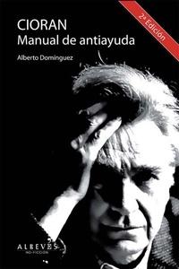 Alberto Domínguez Torres - Cioran, Manual de antiayuda - Biografía.