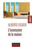 Alberto Eiguer - L'inconscient de la maison.