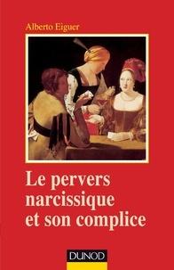 Alberto Eiguer - Le pervers narcissique et son complice - 4ème édition.