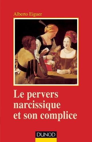 Alberto Eiguer - Le pervers narcissique et son complice.