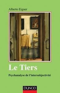 Alberto Eiguer - Le tiers - Psychanalyse de l'intersubjectivité.