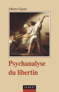 Alberto Eiguer - Psychanalyse du libertin.