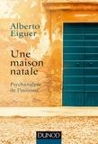 Alberto Eiguer - Une maison natale - Psychanalyse de l'intime.