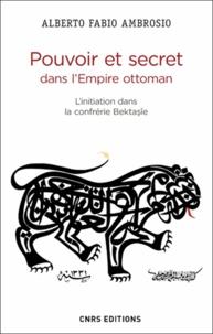 Alberto Fabio Ambrosio - Pouvoir et secret dans l'Empire ottoman - L'initiation dans la confrérie bektasîe.