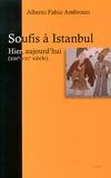 Alberto Fabio Ambrosio - Soufis à Istanbul : hier, aujourd'hui - Des hommes et des lieux (XIIIe-XXIe siècle).