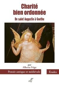 Alberto Frigo - Charité bien ordonnée - De saint Augustin à Goethe.