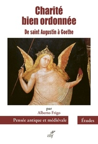 Alberto Frigo - Charité bien ordonnée de saint Augustin à Goethe - Six études.
