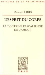 Alberto Frigo - L'esprit du corps - La doctrine pascalienne de l'amour.