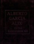 Alberto Garcia Alix - Alberto Garcia Alix - Un horizonte falso.