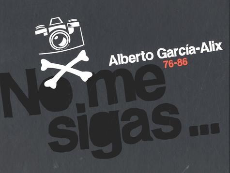 Alberto Garcia-Alix - No me sigas... - 76-86. 1 CD audio