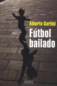 Alberto Garlini - Futbol bailado.