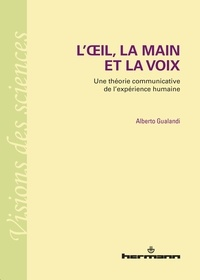 Alberto Gualandi - L'oeil, la main et la voix - Une théorie communicative de l'expérience humaine.