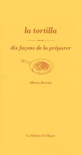 Alberto Herraiz - La tortilla - Dix façons de la préparer.