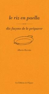 Alberto Herraiz - Le riz en paëlla - Dix façons de le préparer.